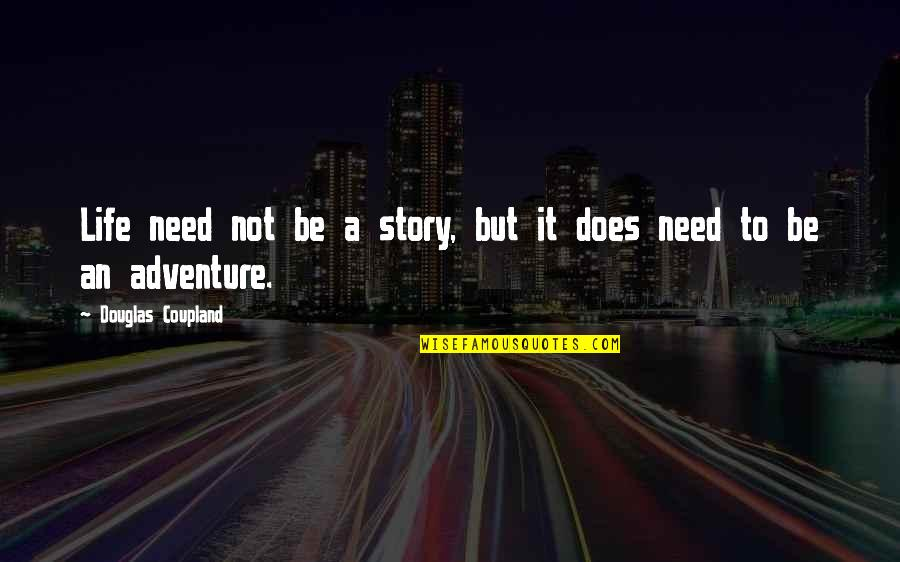 Stompers Quotes By Douglas Coupland: Life need not be a story, but it