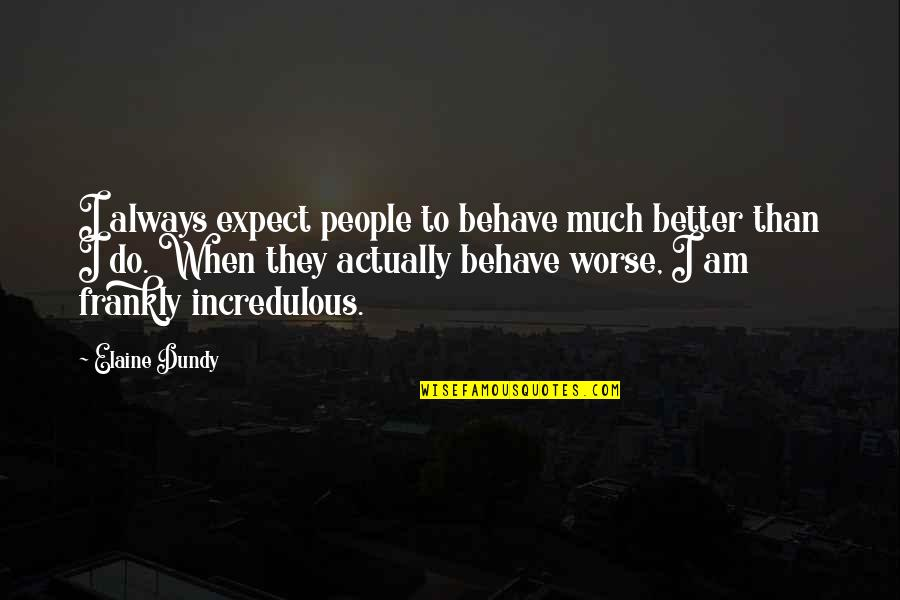 Stompers Quotes By Elaine Dundy: I always expect people to behave much better