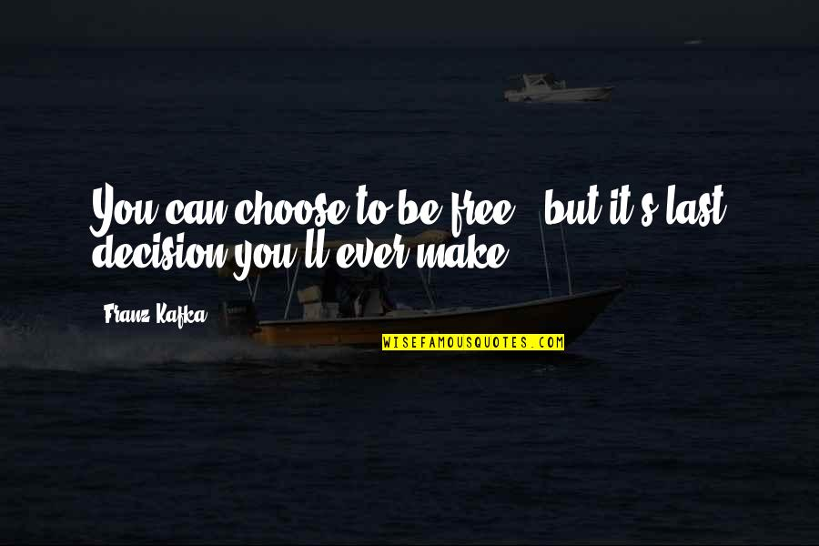 Stompers Quotes By Franz Kafka: You can choose to be free , but