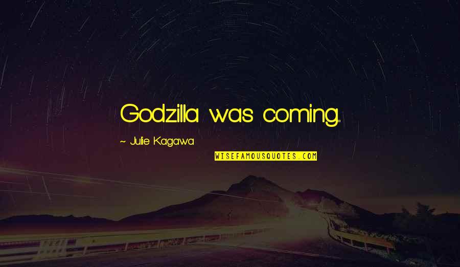 Stompers Quotes By Julie Kagawa: Godzilla was coming...