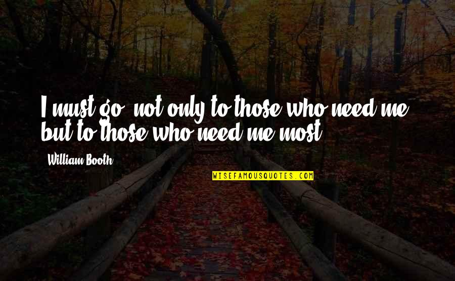 Stompers Quotes By William Booth: I must go, not only to those who