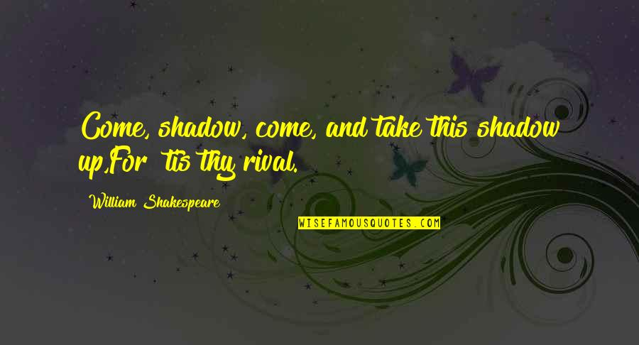 Stompers Quotes By William Shakespeare: Come, shadow, come, and take this shadow up,For