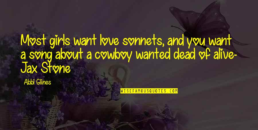 Stone And Love Quotes By Abbi Glines: Most girls want love sonnets, and you want