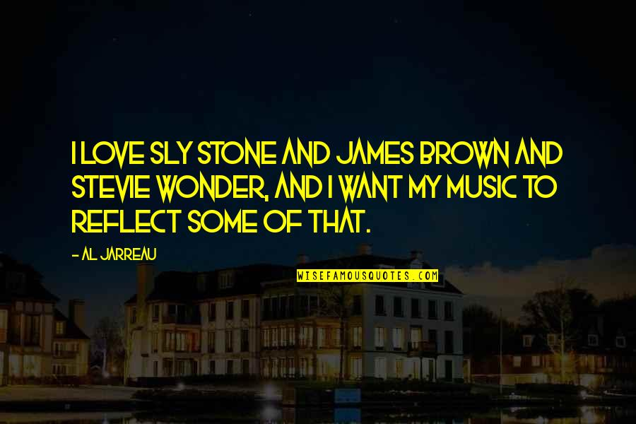 Stone And Love Quotes By Al Jarreau: I love Sly Stone and James Brown and