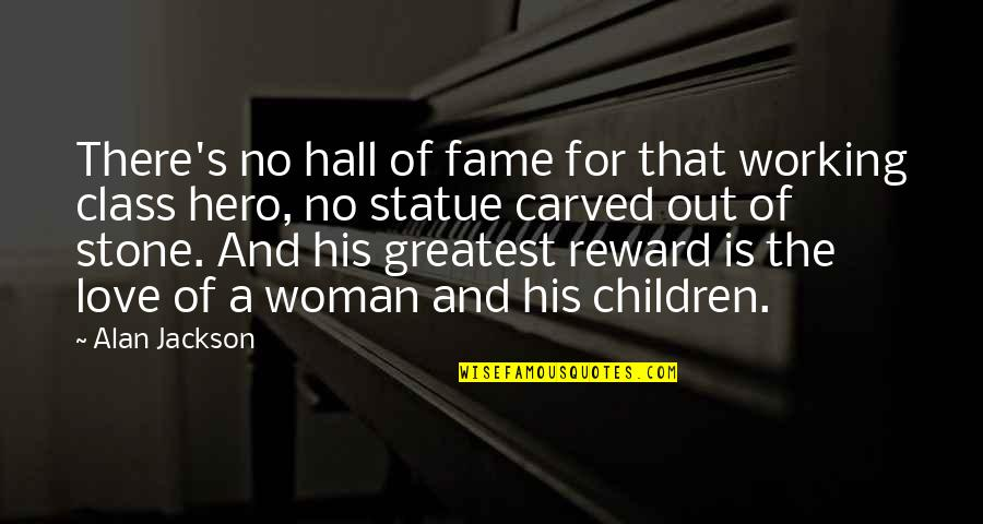 Stone And Love Quotes By Alan Jackson: There's no hall of fame for that working
