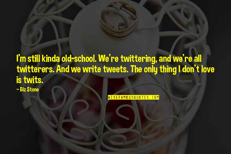 Stone And Love Quotes By Biz Stone: I'm still kinda old-school. We're twittering, and we're