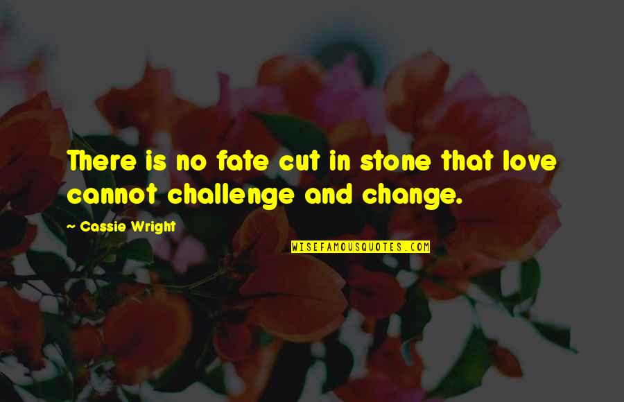 Stone And Love Quotes By Cassie Wright: There is no fate cut in stone that