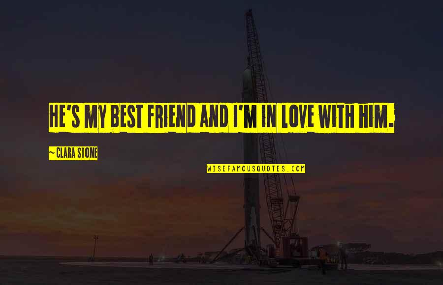 Stone And Love Quotes By Clara Stone: He's my best friend and I'm in love