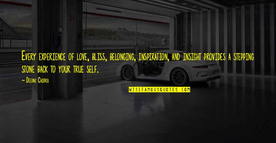 Stone And Love Quotes By Deepak Chopra: Every experience of love, bliss, belonging, inspiration, and