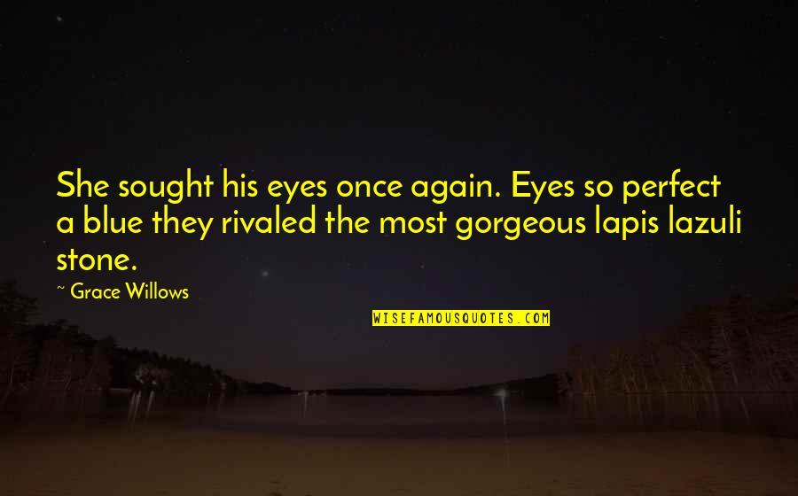 Stone And Love Quotes By Grace Willows: She sought his eyes once again. Eyes so