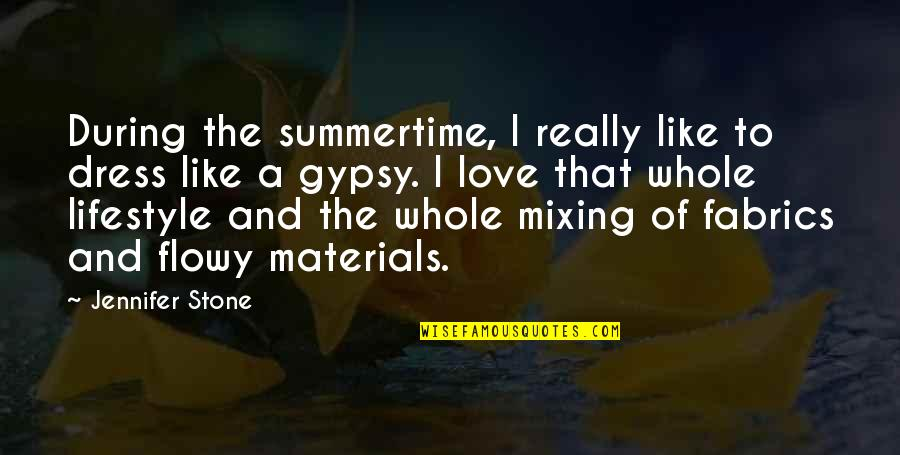 Stone And Love Quotes By Jennifer Stone: During the summertime, I really like to dress