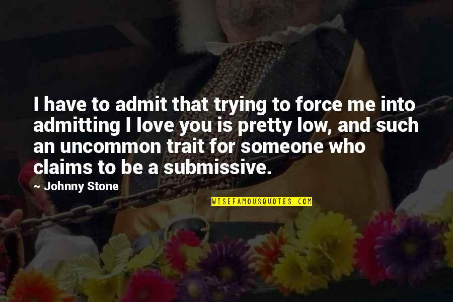 Stone And Love Quotes By Johnny Stone: I have to admit that trying to force