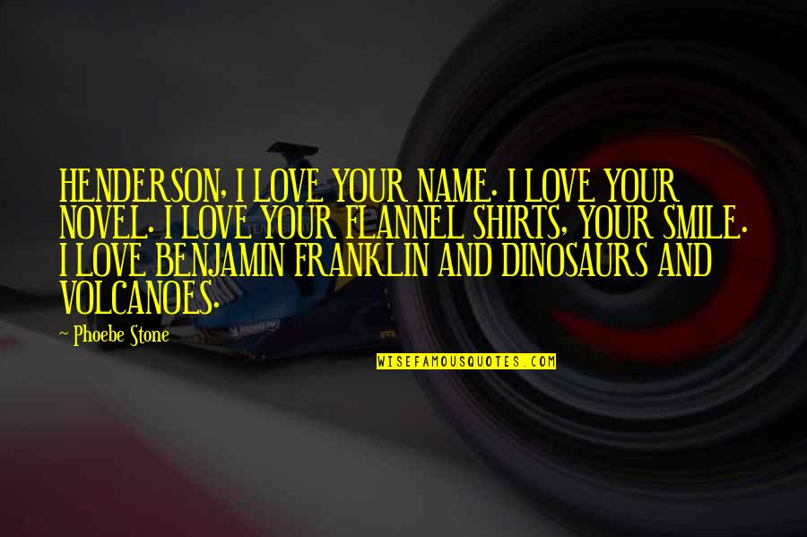 Stone And Love Quotes By Phoebe Stone: HENDERSON, I LOVE YOUR NAME. I LOVE YOUR
