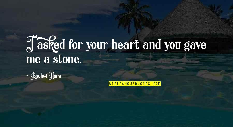 Stone And Love Quotes By Rachel Hore: I asked for your heart and you gave
