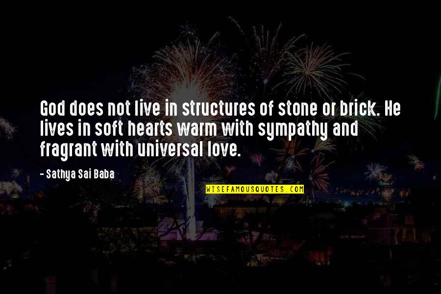 Stone And Love Quotes By Sathya Sai Baba: God does not live in structures of stone