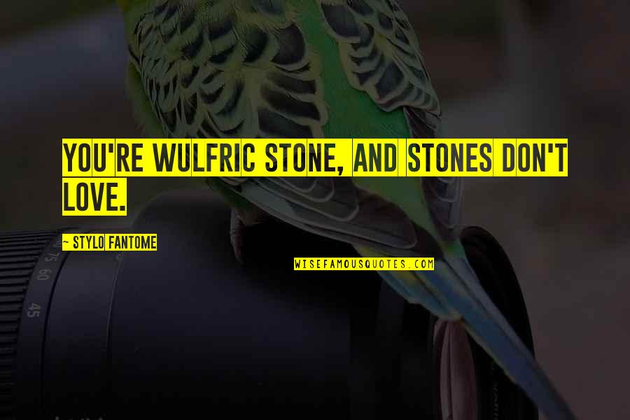 Stone And Love Quotes By Stylo Fantome: You're Wulfric Stone, and stones don't love.