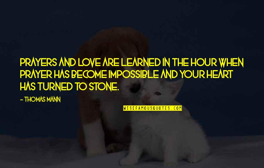 Stone And Love Quotes By Thomas Mann: Prayers and love are learned in the hour