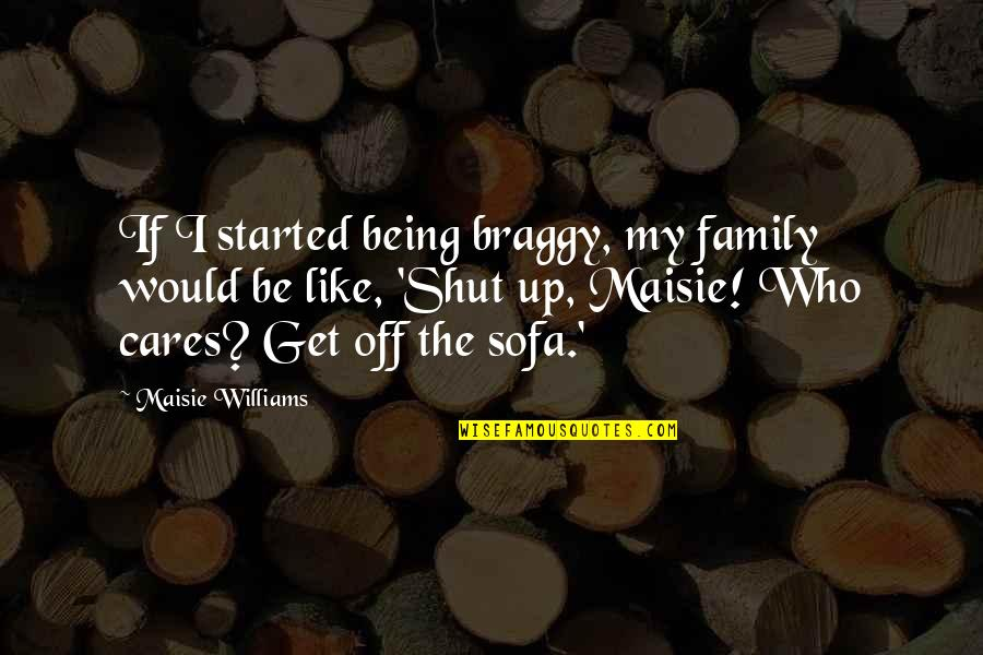 Stone Cold Hell Yeah Quotes By Maisie Williams: If I started being braggy, my family would