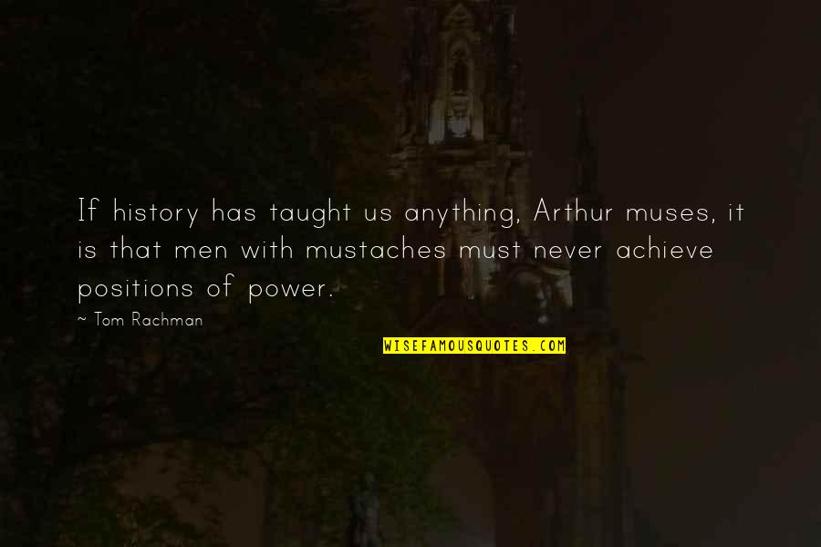 Stone Cold Hell Yeah Quotes By Tom Rachman: If history has taught us anything, Arthur muses,