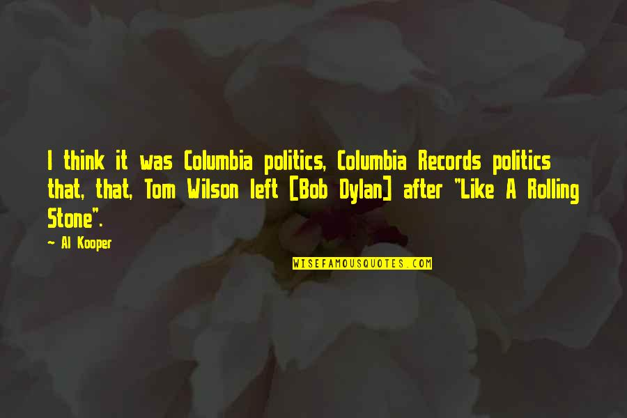 Stones Quotes By Al Kooper: I think it was Columbia politics, Columbia Records