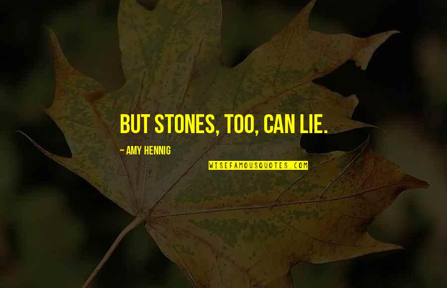 Stones Quotes By Amy Hennig: But stones, too, can lie.