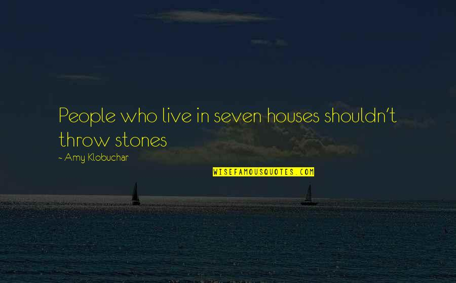 Stones Quotes By Amy Klobuchar: People who live in seven houses shouldn't throw