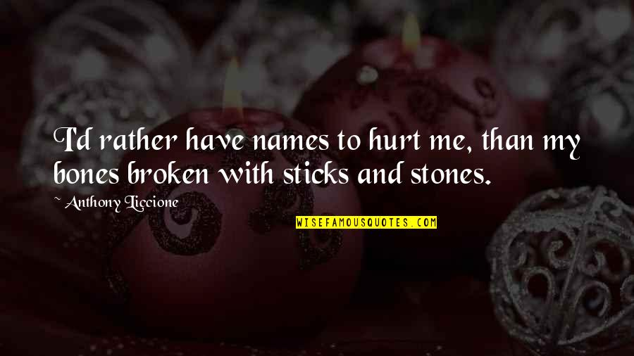 Stones Quotes By Anthony Liccione: I'd rather have names to hurt me, than