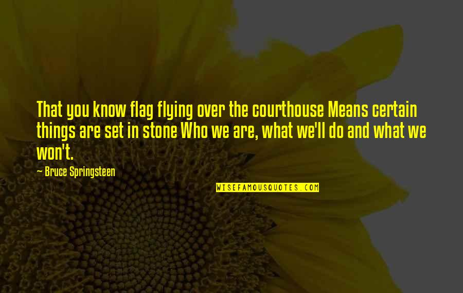 Stones Quotes By Bruce Springsteen: That you know flag flying over the courthouse