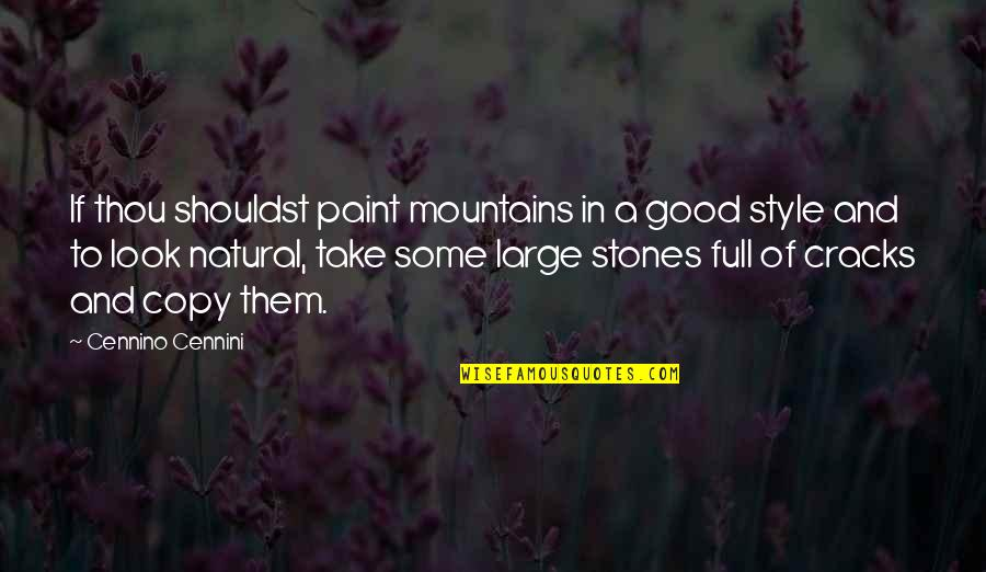 Stones Quotes By Cennino Cennini: If thou shouldst paint mountains in a good
