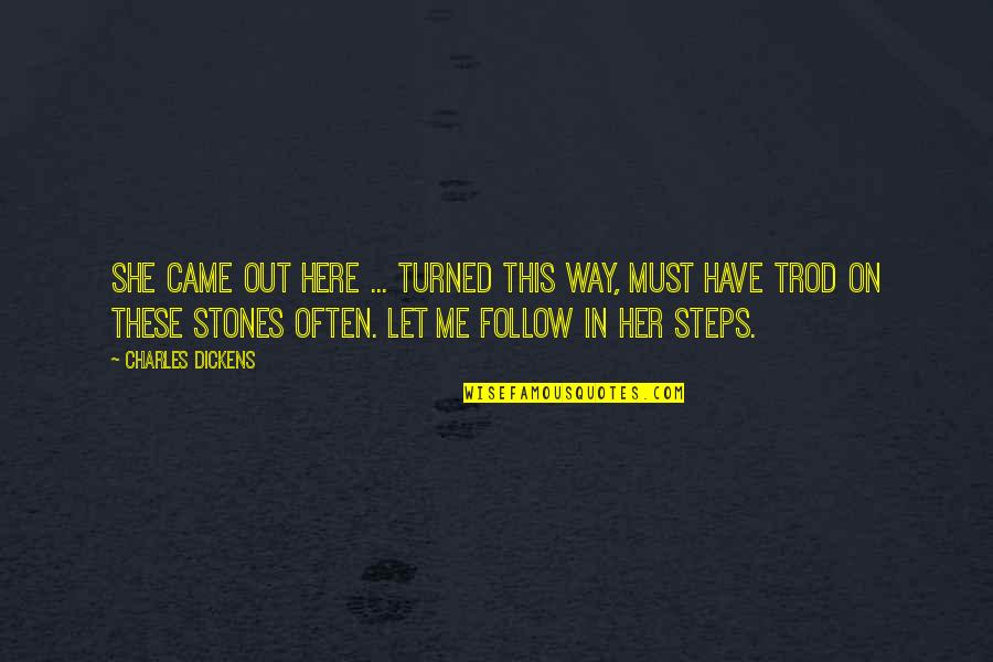 Stones Quotes By Charles Dickens: She came out here ... turned this way,