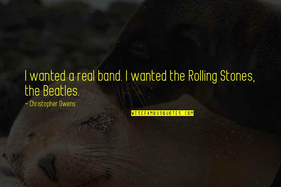 Stones Quotes By Christopher Owens: I wanted a real band. I wanted the