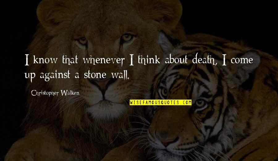 Stones Quotes By Christopher Walken: I know that whenever I think about death,