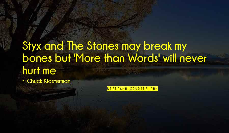 Stones Quotes By Chuck Klosterman: Styx and The Stones may break my bones