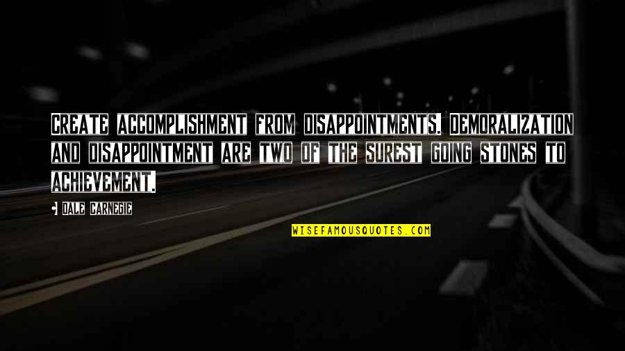 Stones Quotes By Dale Carnegie: Create accomplishment from disappointments. Demoralization and disappointment are