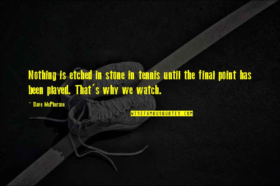 Stones Quotes By Dave McPherson: Nothing is etched in stone in tennis until