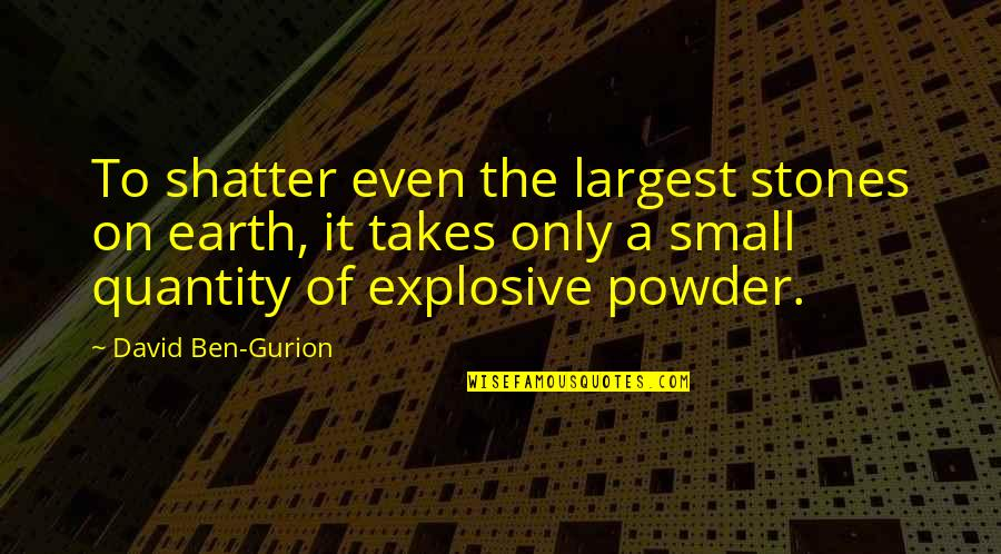 Stones Quotes By David Ben-Gurion: To shatter even the largest stones on earth,