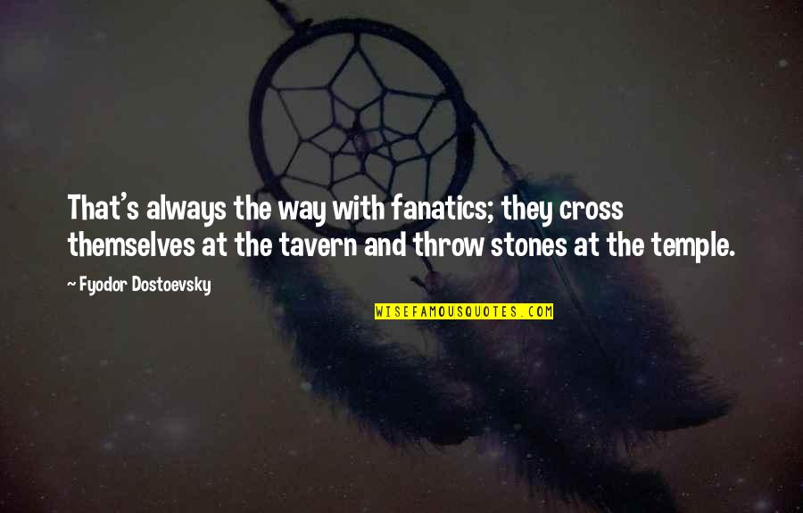 Stones Quotes By Fyodor Dostoevsky: That's always the way with fanatics; they cross