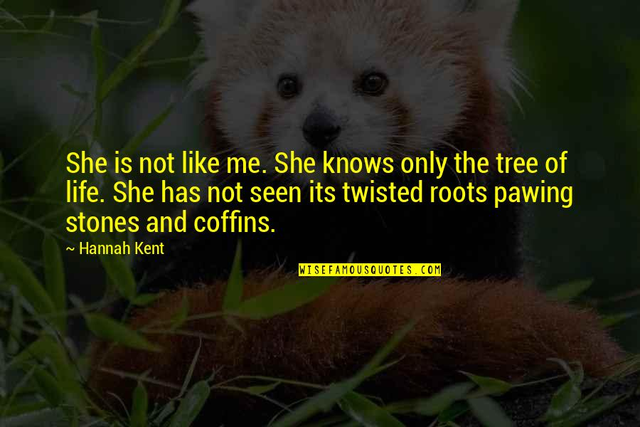 Stones Quotes By Hannah Kent: She is not like me. She knows only
