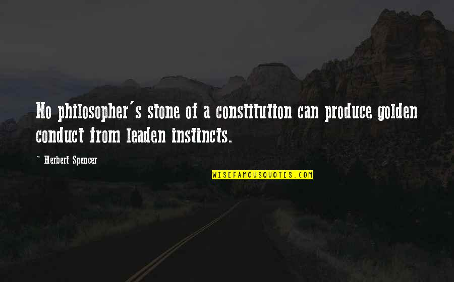Stones Quotes By Herbert Spencer: No philosopher's stone of a constitution can produce