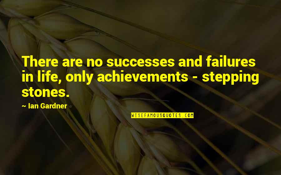 Stones Quotes By Ian Gardner: There are no successes and failures in life,