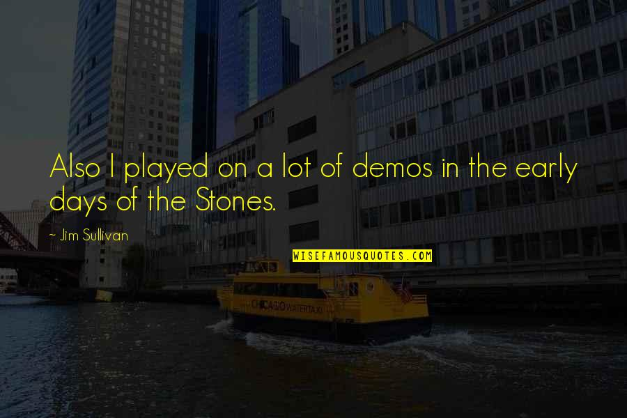 Stones Quotes By Jim Sullivan: Also I played on a lot of demos
