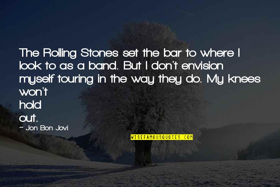 Stones Quotes By Jon Bon Jovi: The Rolling Stones set the bar to where