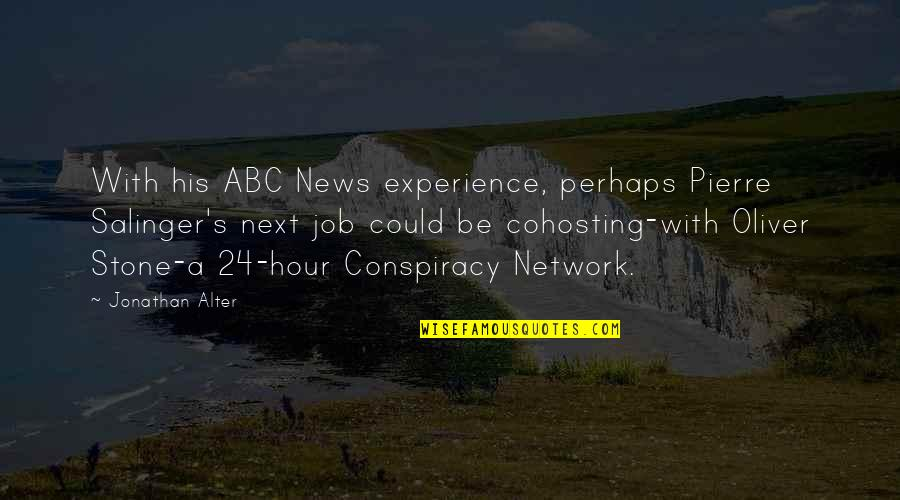 Stones Quotes By Jonathan Alter: With his ABC News experience, perhaps Pierre Salinger's