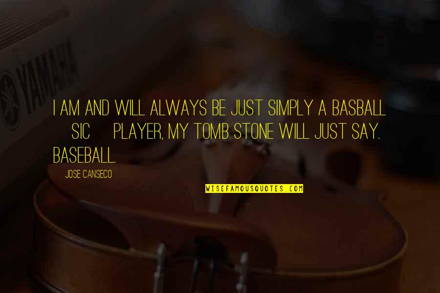 Stones Quotes By Jose Canseco: I am and will always be just simply
