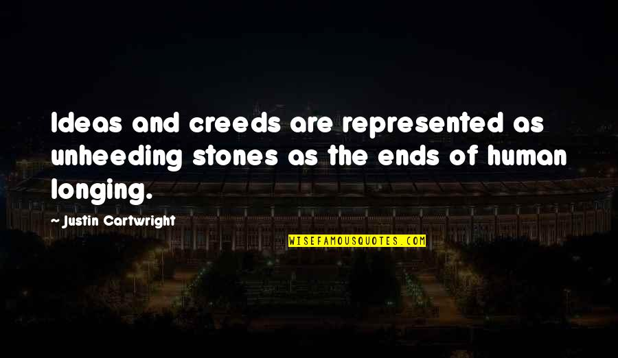 Stones Quotes By Justin Cartwright: Ideas and creeds are represented as unheeding stones