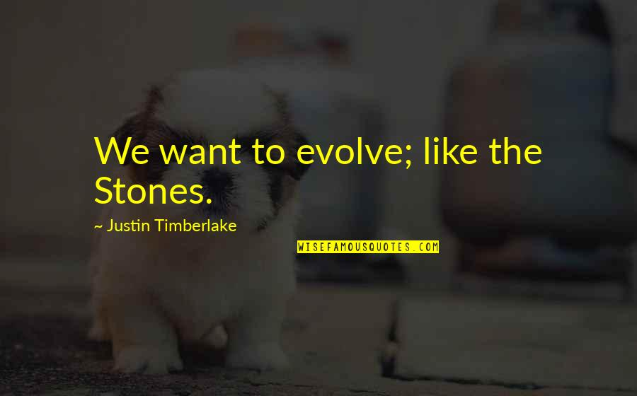 Stones Quotes By Justin Timberlake: We want to evolve; like the Stones.