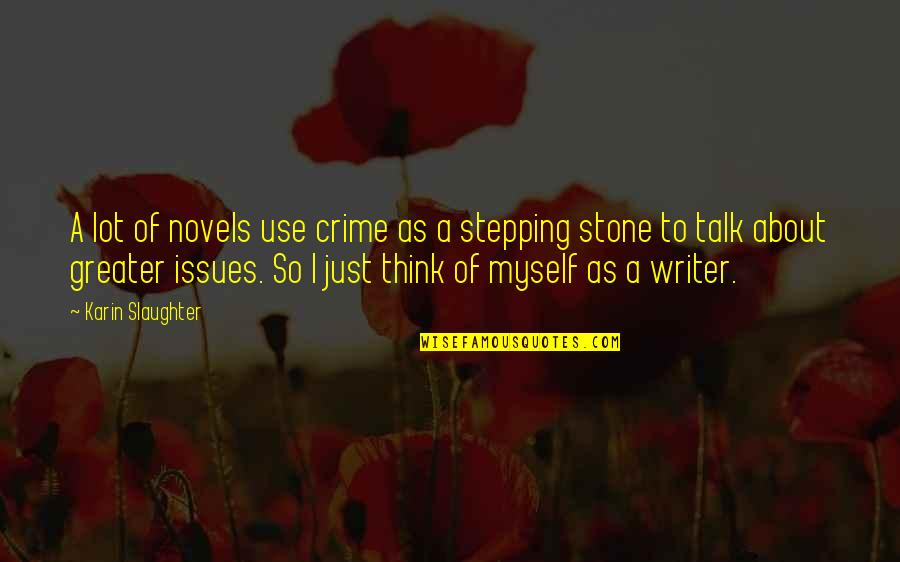 Stones Quotes By Karin Slaughter: A lot of novels use crime as a