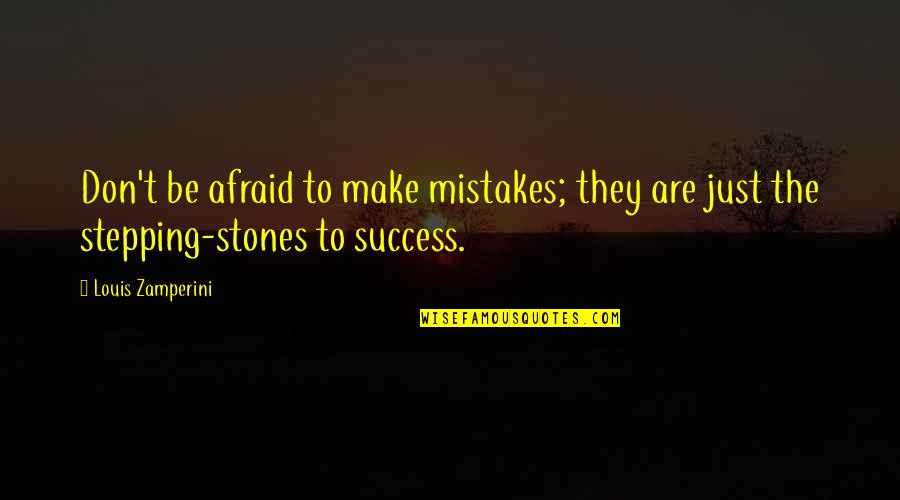 Stones Quotes By Louis Zamperini: Don't be afraid to make mistakes; they are