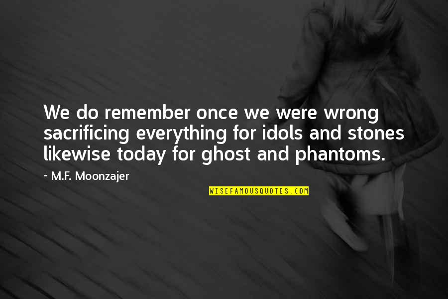 Stones Quotes By M.F. Moonzajer: We do remember once we were wrong sacrificing