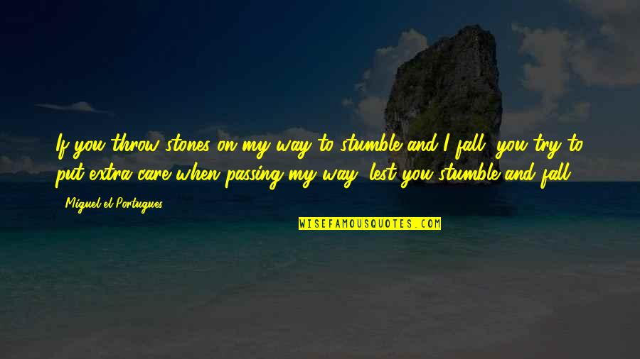 Stones Quotes By Miguel El Portugues: If you throw stones on my way to